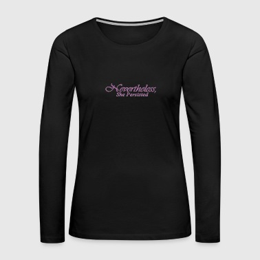 Nevertheless She Persisted 21 - Women's Premium Long Sleeve T-Shirt