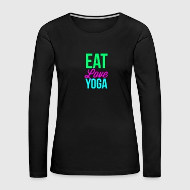 Eat Love Yoga - Women's Premium Long Sleeve T-Shirt