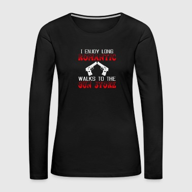 I Enjoy Long Romatic Walks To The Gun Store Shirt - Women's Premium Long Sleeve T-Shirt