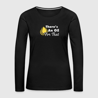 There's An Oil For That Esential Oils Shirt - Women's Premium Long Sleeve T-Shirt