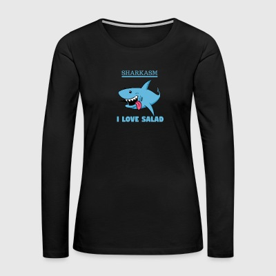 Sharkasm, I love salad Shirt - Women's Premium Long Sleeve T-Shirt