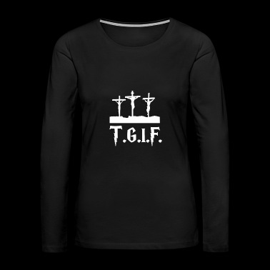 TGIF Jesus Good Friday Jesus - Women's Premium Long Sleeve T-Shirt