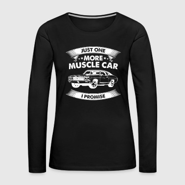 Muscle Car Lover - Just One More Muscle Car - Women's Premium Long Sleeve T-Shirt