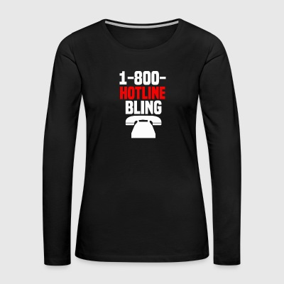 Hotline Bling - Women's Premium Long Sleeve T-Shirt