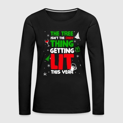 The Tree Isnt The Only Thing Getting Lit This Year - Women's Premium Long Sleeve T-Shirt