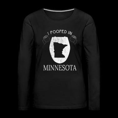Pooped Today Minnesota Funnys For Men - Women's Premium Long Sleeve T-Shirt
