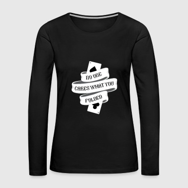 Poker - No one cares what you folded - Women's Premium Long Sleeve T-Shirt