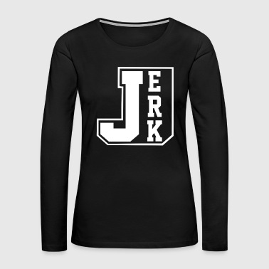 JERK - Women's Premium Long Sleeve T-Shirt