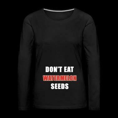 MAMABAE Series - Don't Eat Watermelon Seeds - Women's Premium Long Sleeve T-Shirt