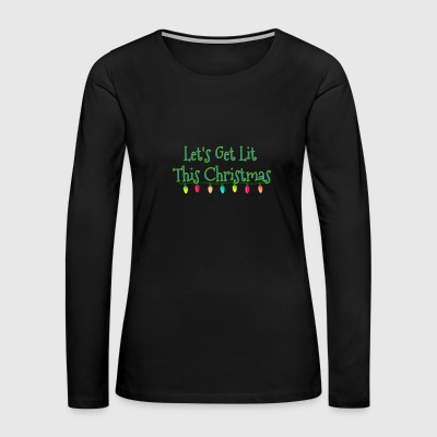 Let s Get Lit This Christmas - Women's Premium Long Sleeve T-Shirt