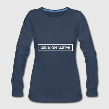 Water Walking Walk on Water - Women's Premium Long Sleeve T-Shirt