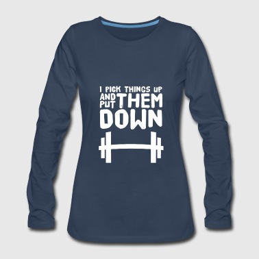 I pick things up and put them down - Women's Premium Long Sleeve T-Shirt