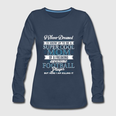 Super Cool Football Mom - Women's Premium Long Sleeve T-Shirt