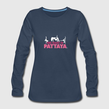 Pattaya one night in pattaya - Women's Premium Long Sleeve T-Shirt