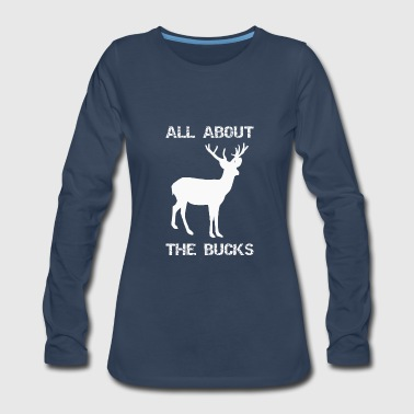 Hunting All About the Bucks Funny Deer Hunting Hunter Gift - Women's Premium Long Sleeve T-Shirt