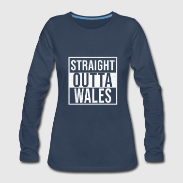 Straight Outta Wales - Women's Premium Long Sleeve T-Shirt