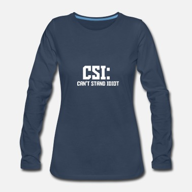 Idiot CSI: Can't stand idiots - Women's Premium Long Sleeve T-Shirt