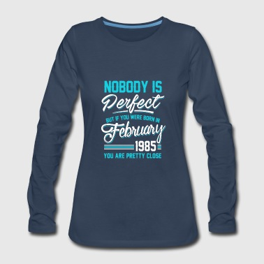February 1985 You are pretty close perfect - Women's Premium Long Sleeve T-Shirt