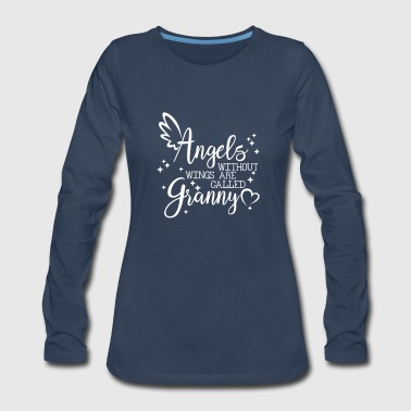 angels without wings are called Granny - Women's Premium Long Sleeve T-Shirt