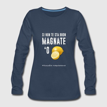 Magnate 'O Limone - Eat a Lemon - Women's Premium Long Sleeve T-Shirt