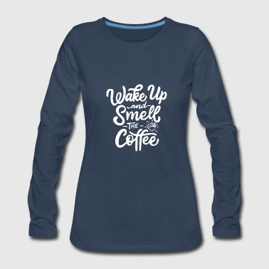 Wake up and smell the coffee 3 - Women's Premium Long Sleeve T-Shirt