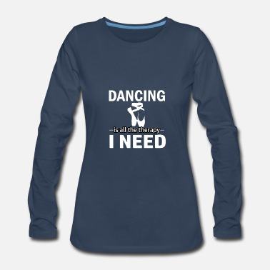 Dancer Dancing is my therapy - Women's Premium Long Sleeve T-Shirt