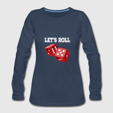 Roll The Dice Funny Dice - Let's Roll - Gambling Numbers Chance - Women's Premium Long Sleeve T-Shirt