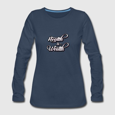 health is wealth - Women's Premium Long Sleeve T-Shirt