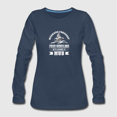 Weekend Four Wheeling With Chance Of Mud - Women's Premium Long Sleeve T-Shirt