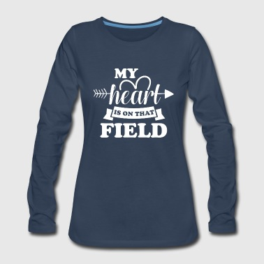 My heart is on that field - Women's Premium Long Sleeve T-Shirt