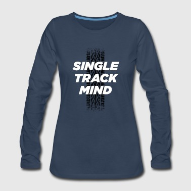 Single Track Mind - Women's Premium Long Sleeve T-Shirt
