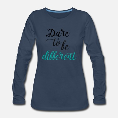 Different Dare to be Different - Women's Premium Longsleeve Shirt
