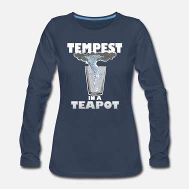 Tempest You know that's all a tempest in a teapot - Women's Premium Long Sleeve T-Shirt