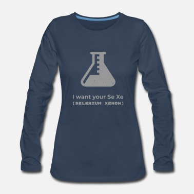 Pickup Line I Want Your SeXe | Science Lover Pickup Line - Women's Premium Longsleeve Shirt