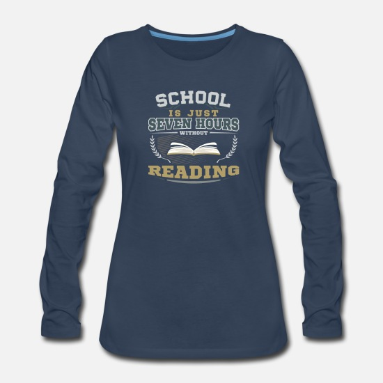 Perfect Long-Sleeve Shirts - School is just Seven hours without Reading - Women's Premium Longsleeve Shirt navy