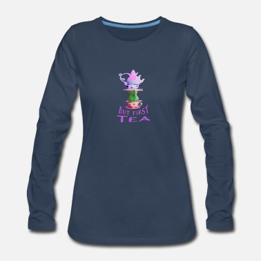 Alice In Wonderland But First Tea - Alice In Wonderland - Women's Premium Long Sleeve T-Shirt