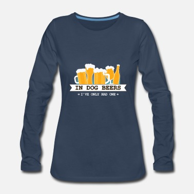 Ireland In Dog Beers I've Only Had One Beer - Women's Premium Long Sleeve T-Shirt