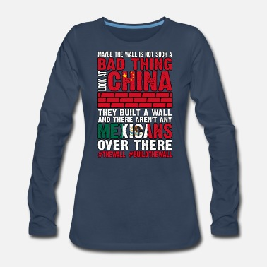 Haters Wall Not Bad Look At China They Built Wall No - Women's Premium Longsleeve Shirt