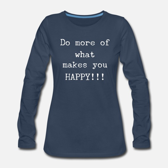Life Force Long-Sleeve Shirts - Do more of what makes you HAPPY - Cool Qoute - Women's Premium Longsleeve Shirt navy