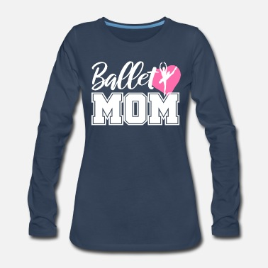 Ballet Ballet Dancing Ballerina Mommy Gift Mom Dance - Women's Premium Long Sleeve T-Shirt