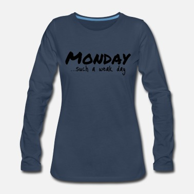 Monday Monday...such a weak day - Women's Premium Long Sleeve T-Shirt