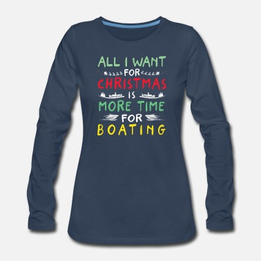 Boating Want More Time Boating Christmas Lover - Women's Premium Long Sleeve T-Shirt