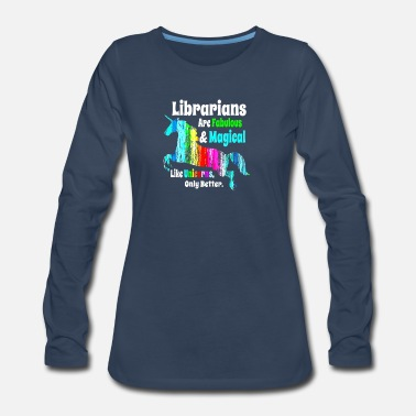 Librarians Unicorn Shirt Fabulous and Magical Like a Unicorn - Women's Premium Longsleeve Shirt