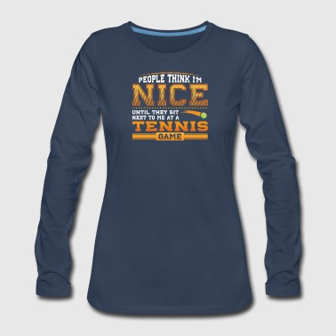 I Love Basketball People think I am Nice until they sit next to me at a Tennis Game - Women's Premium Long Sleeve T-Shirt