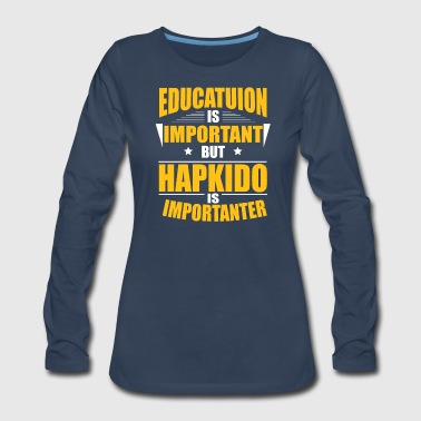 Education Culture HAPKIDO IS IMPORTANTER - Women's Premium Long Sleeve T-Shirt