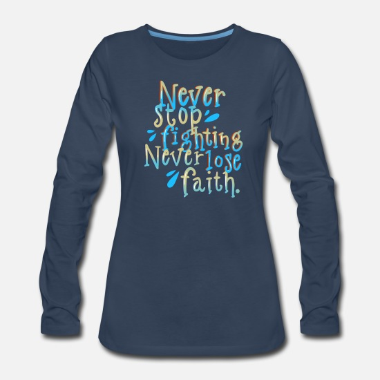 Love Long-Sleeve Shirts - Never Stop Fighting Never Lose Faith - Women's Premium Longsleeve Shirt navy