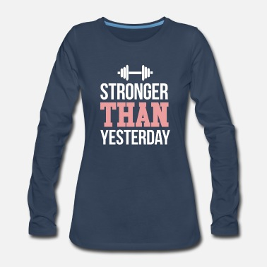 Stronger than yesterday - Women's Premium Long Sleeve T-Shirt