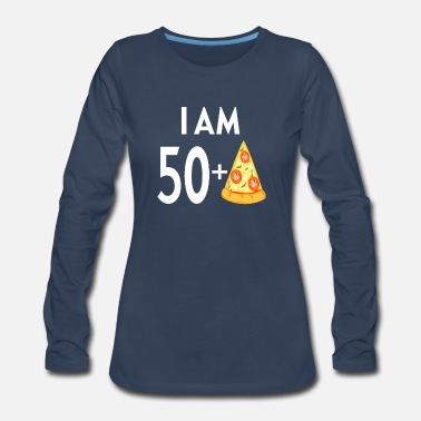 50 Plus I Am 50 Plus Pizza - Women's Premium Long Sleeve T-Shirt