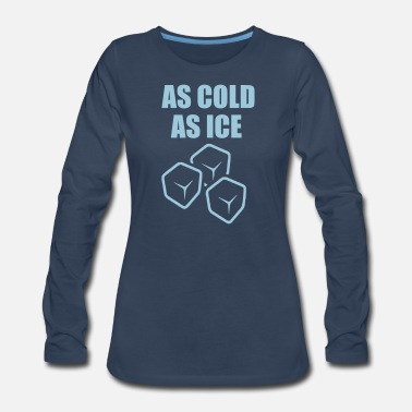 Cold as cold as ice quote - Women's Premium Longsleeve Shirt