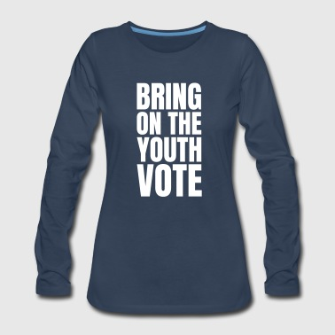 Democracy Text: Bring on the youth vote - Women's Premium Long Sleeve T-Shirt
